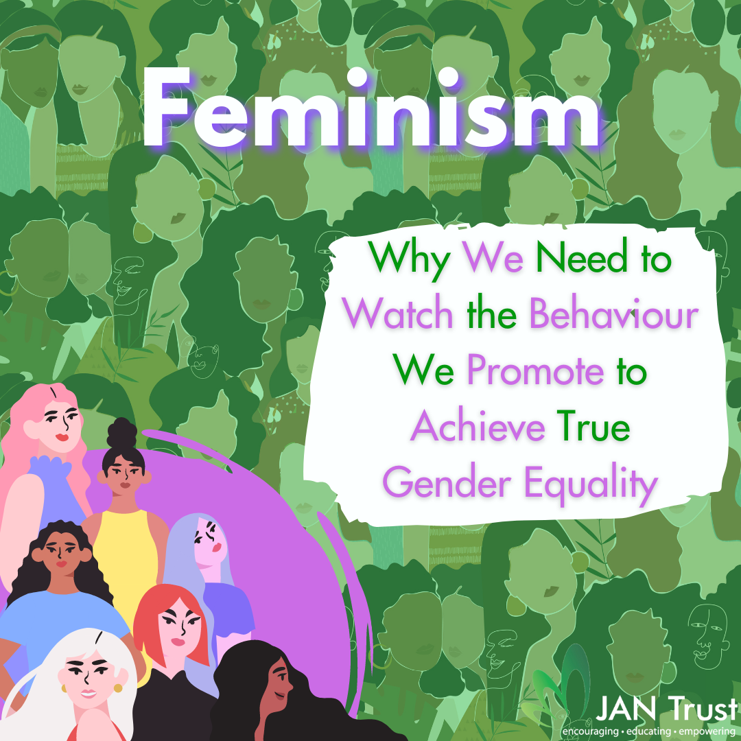 Feminism: why we need to watch the behaviour we promote to achieve true gender equality