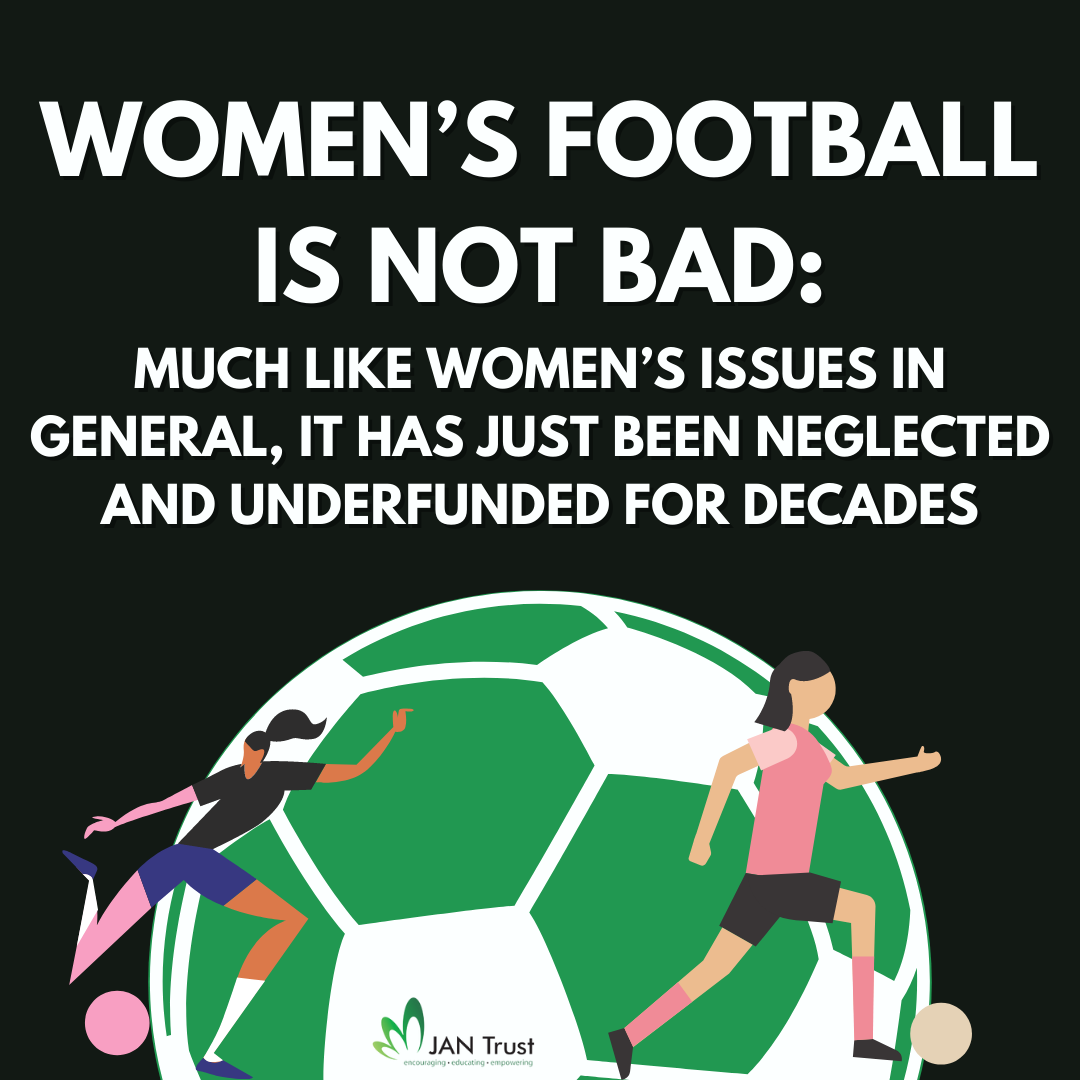 Women's football is not bad, much like women's issues in general, it has just been neglected and underfunded for decades