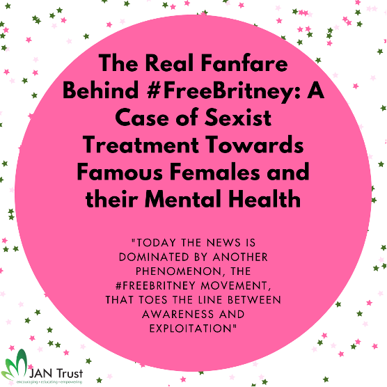 The Real Fanfare Behind #FreeBritney: A Case of Sexist Treatment Towards Famous Females and their Mental Health